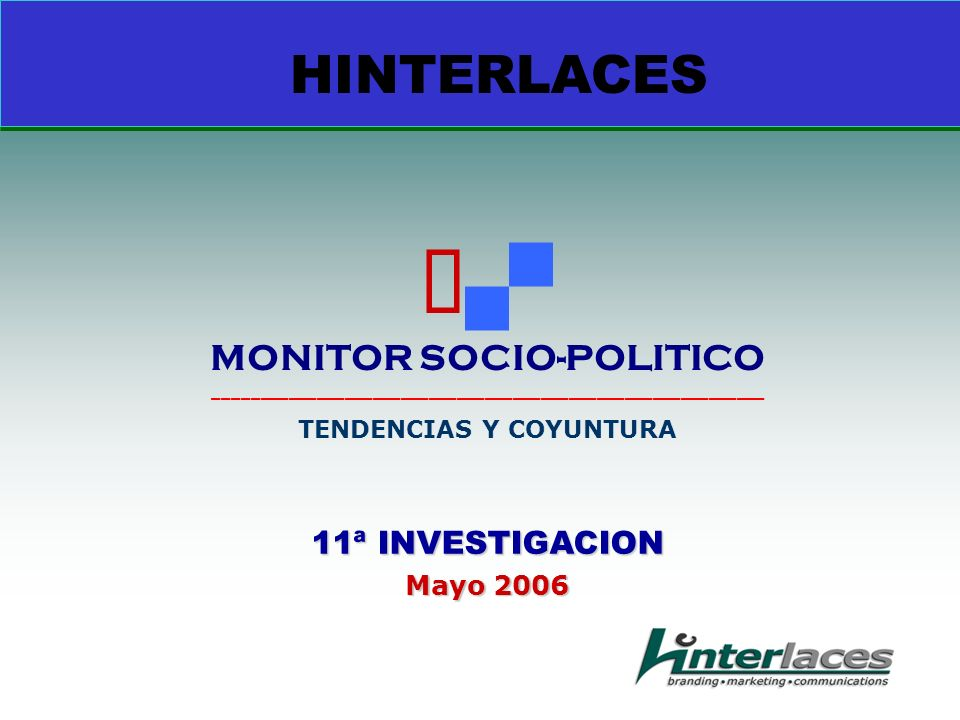 11ª INVESTIGACION Mayo 2006 HINTERLACES MONITOR SOCIO-POLITICO ___________________________________________________________ TENDENCIAS Y COYUNTURA