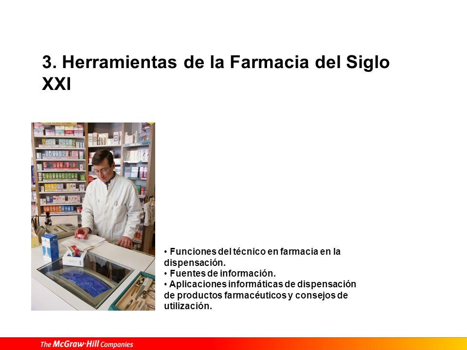 3. Herramientas de la Farmacia del Siglo XXI Funciones del técnico en farmacia en la dispensación. Fuentes de información. Aplicaciones informáticas d