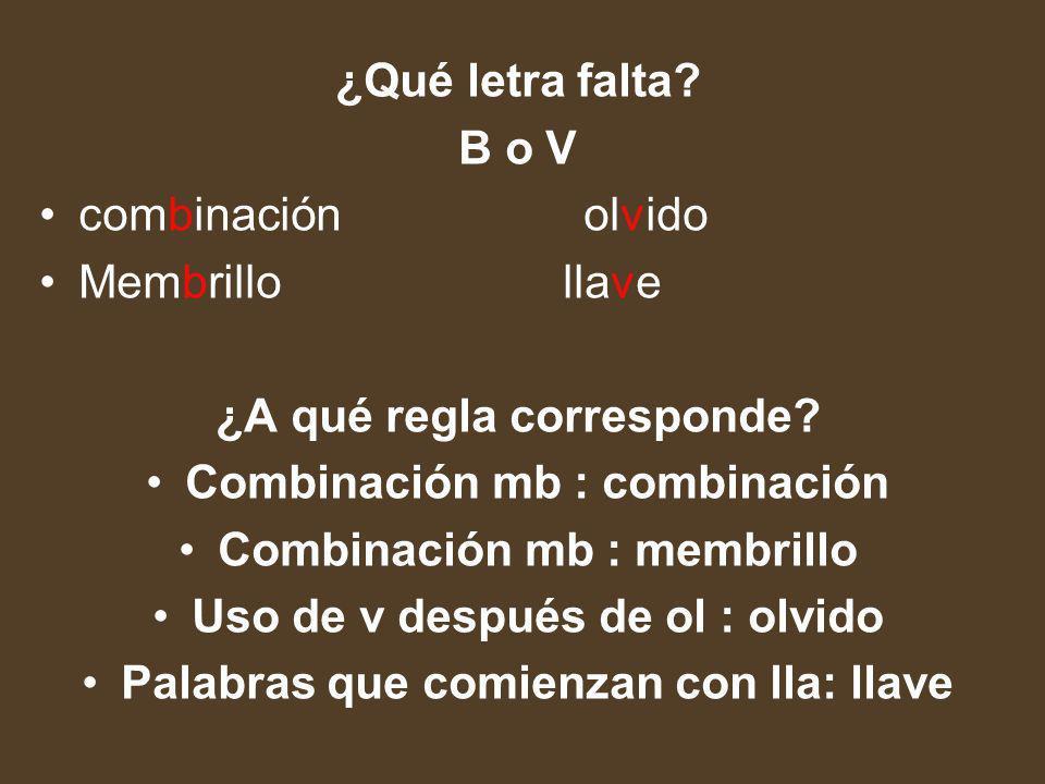 ¿Qué letra falta? B o V com_inación ol_ido Mem_rillo lla_e ¿A qué regla corresponde?