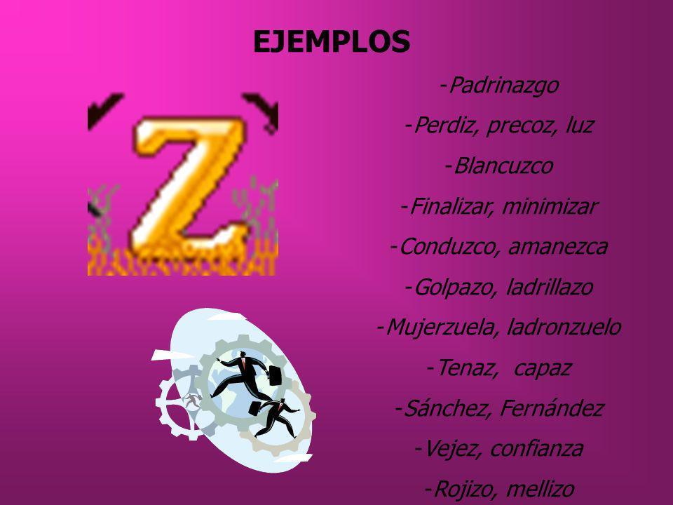 Z SE ESCRIBE CON … -Los sustantivos que terminan en: - AZGO. Ej: hallazgo,noviazgo -Muchos de los sustantivos y adjetivos terminados en: - IZ, OZ,UZ.E