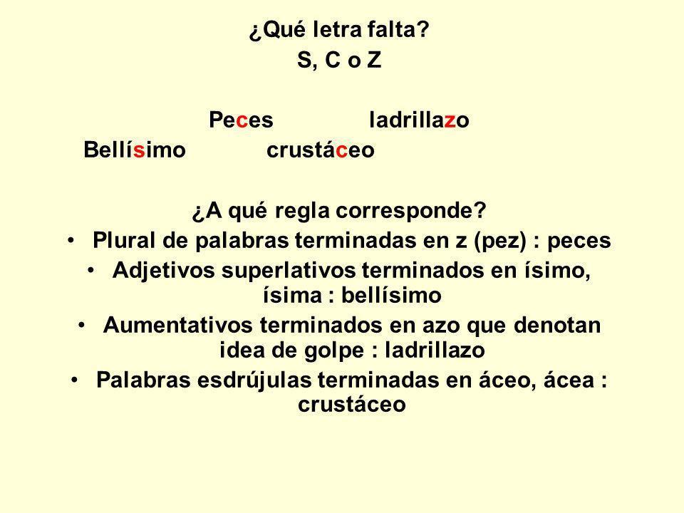 ¿Qué letra falta? S, C o Z Pe_es ladrilla_o Bellí_imo crustá_eo ¿A qué regla corresponde?