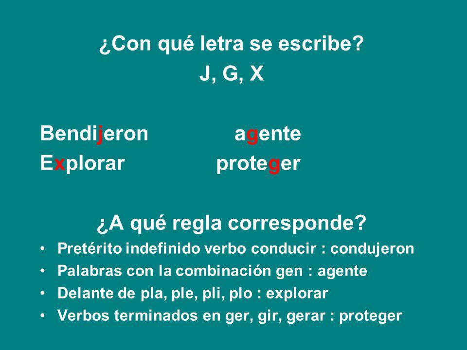 ¿Con qué letra se escribe? J, G, X Bendi_eron a_ente E_plorar prote_er ¿A qué regla corresponde?