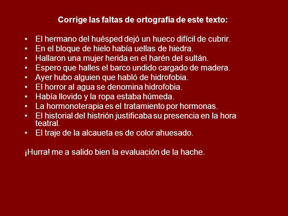 EJEMPLOS -Hidráulico, hidrógeno -Hiedra, hiel -Hectómetro, hexágono -Huérfano, huevo -Haber, habitar -Hermano, horroroso -Homofonía, heterogéneo -Adhe