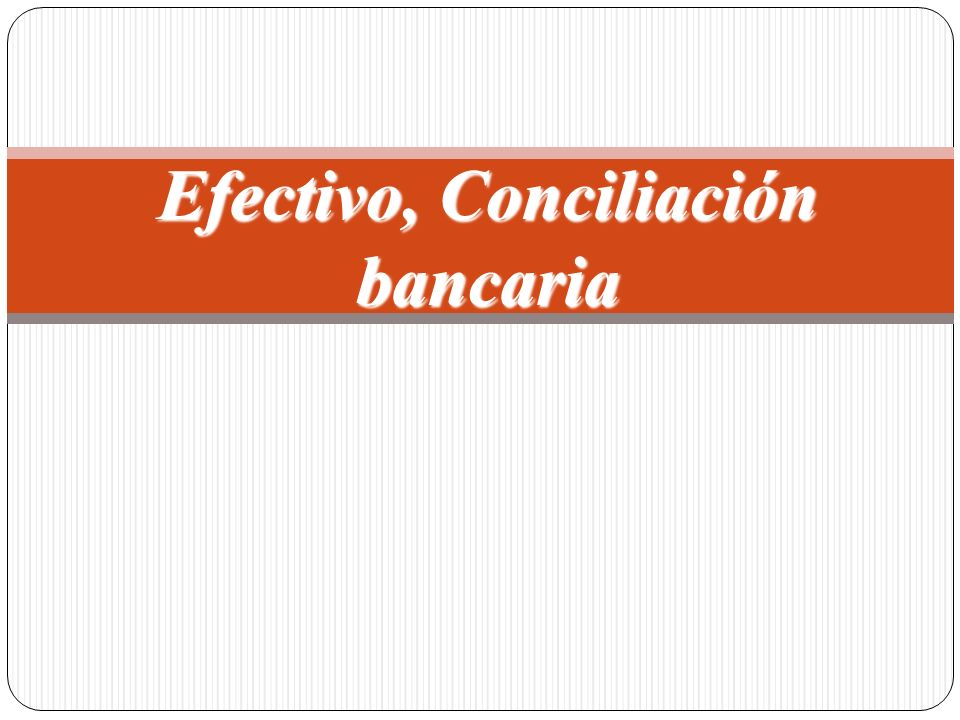 Efectivo, Conciliación bancaria
