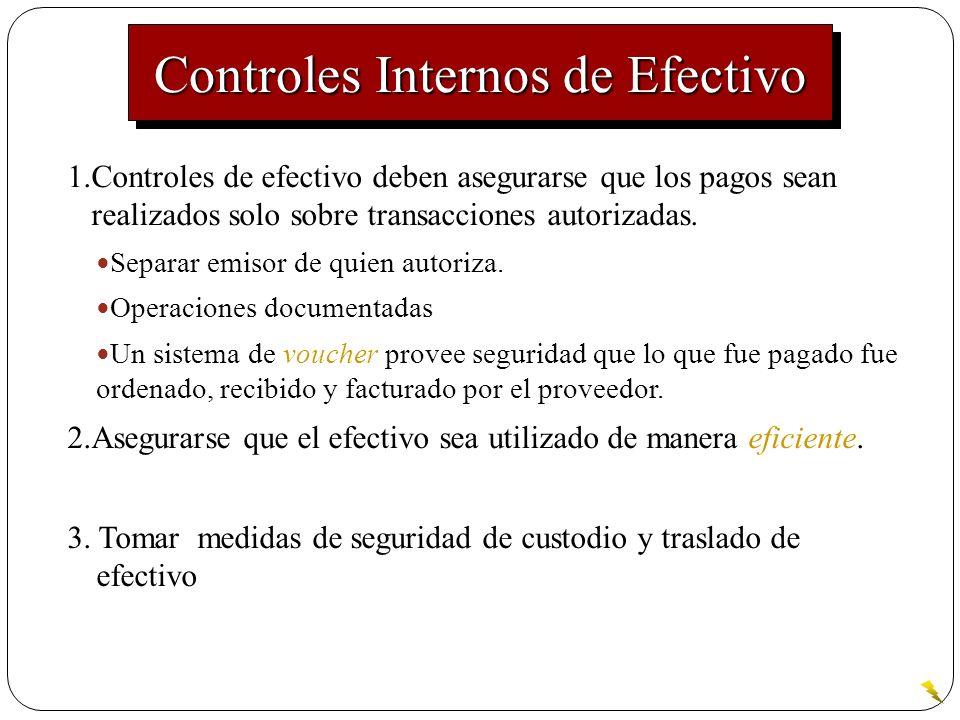 1.Controles de efectivo deben asegurarse que los pagos sean realizados solo sobre transacciones autorizadas. Separar emisor de quien autoriza. Operaci