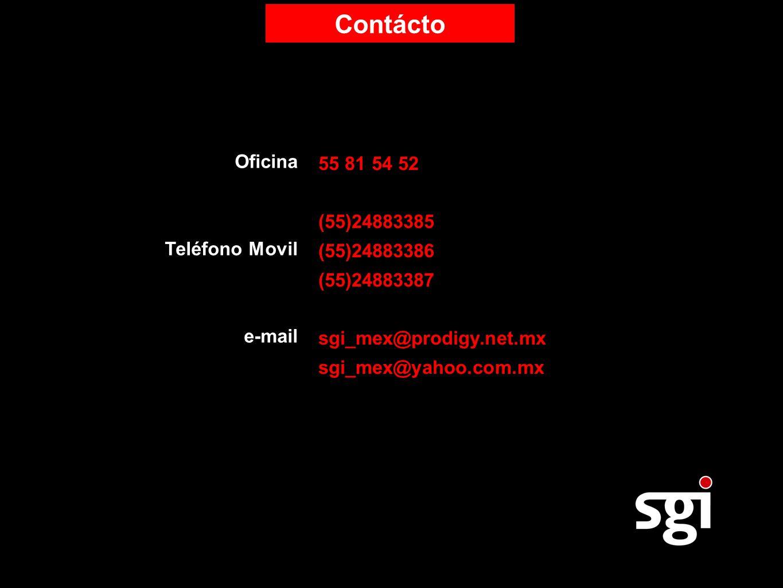 55 81 54 52 (55)24883385 (55)24883386 (55)24883387 sgi_mex@prodigy.net.mx sgi_mex@yahoo.com.mx Oficina Teléfono Movil e-mail Contácto