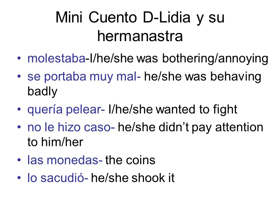 Mini Cuento D-Lidia y su hermanastra molestaba-I/he/she was bothering/annoying se portaba muy mal- he/she was behaving badly quería pelear- I/he/she w