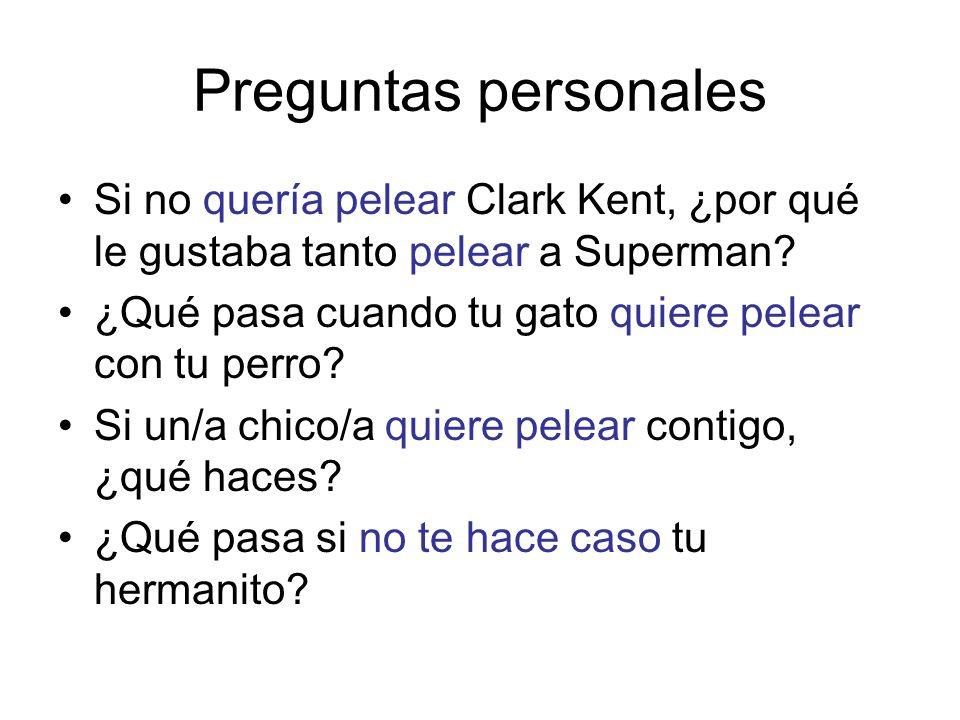 Preguntas personales Si no quería pelear Clark Kent, ¿por qué le gustaba tanto pelear a Superman? ¿Qué pasa cuando tu gato quiere pelear con tu perro?