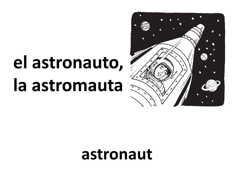 el astronauto, la astromauta astronaut