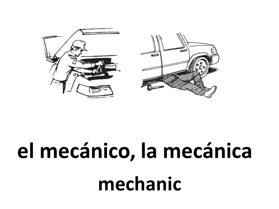 el mecánico, la mecánica mechanic