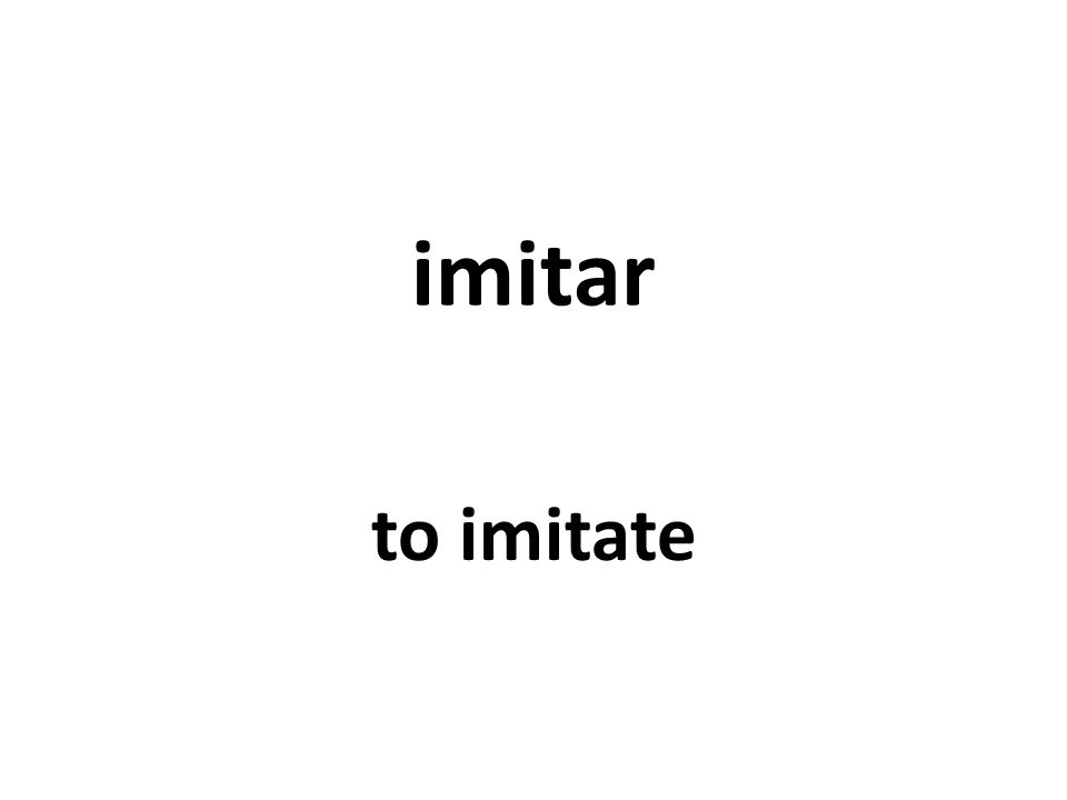 imitar to imitate