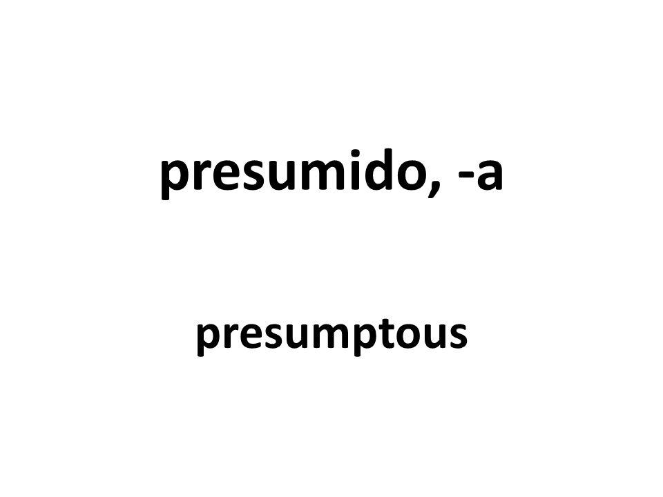 presumido, -a presumptous