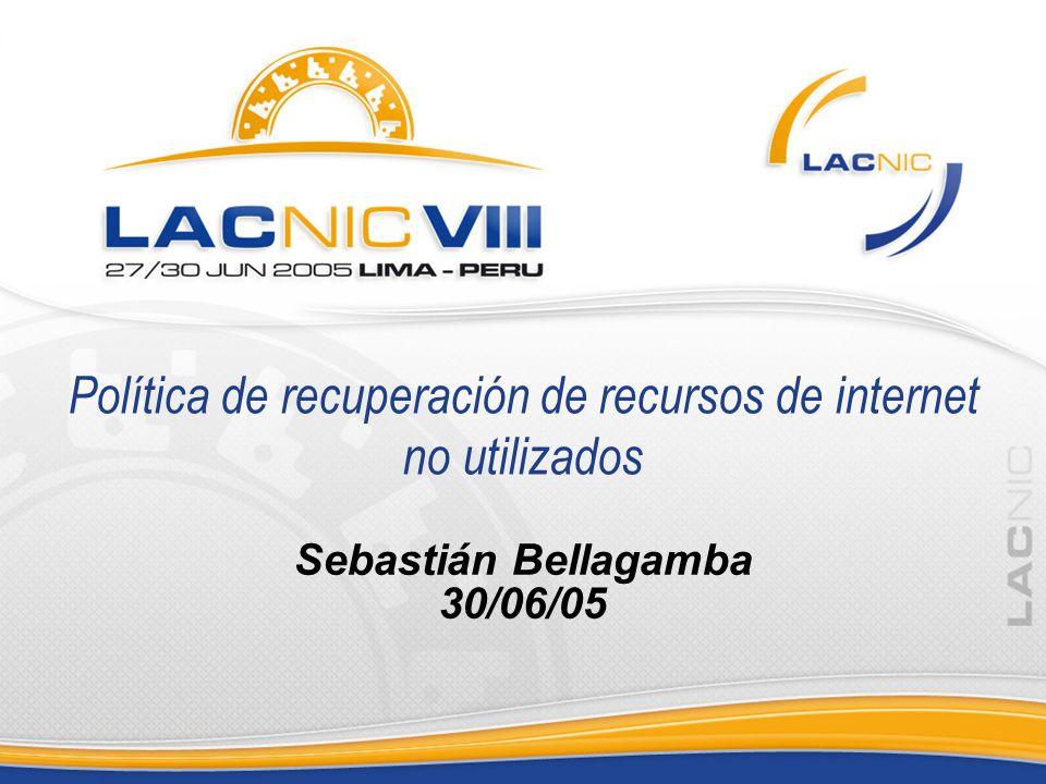 Política de recuperación de recursos de internet Sebastián Bellagamba Antecedentes Recursos de internet son finitos Necesidad de administración racional de los recursos Conservación Discusión comenzada en LACNIC VII