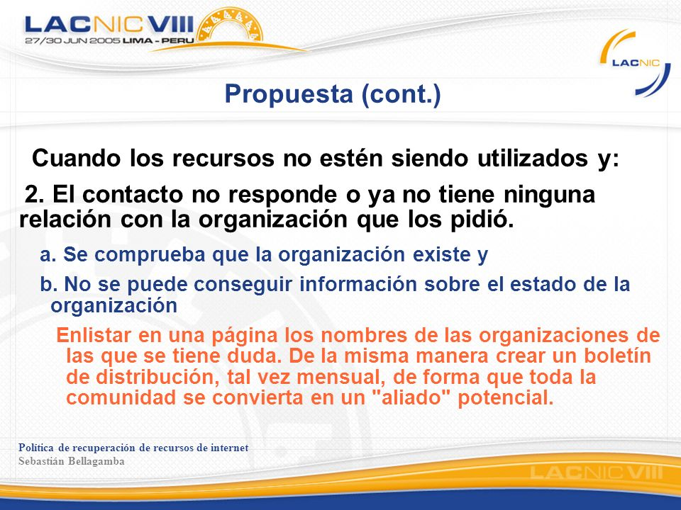 Política de recuperación de recursos de internet Sebastián Bellagamba Propuesta (cont.) Cuando los recursos no estén siendo utilizados y: 2. El contac