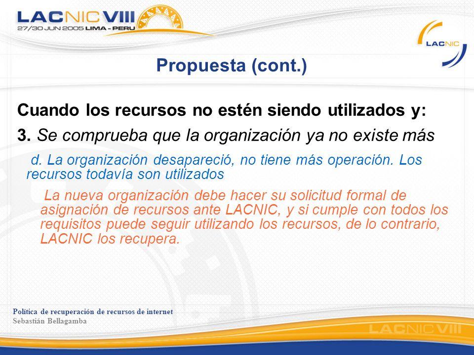 Política de recuperación de recursos de internet Sebastián Bellagamba Propuesta (cont.) Cuando los recursos no estén siendo utilizados y: 3. Se compru