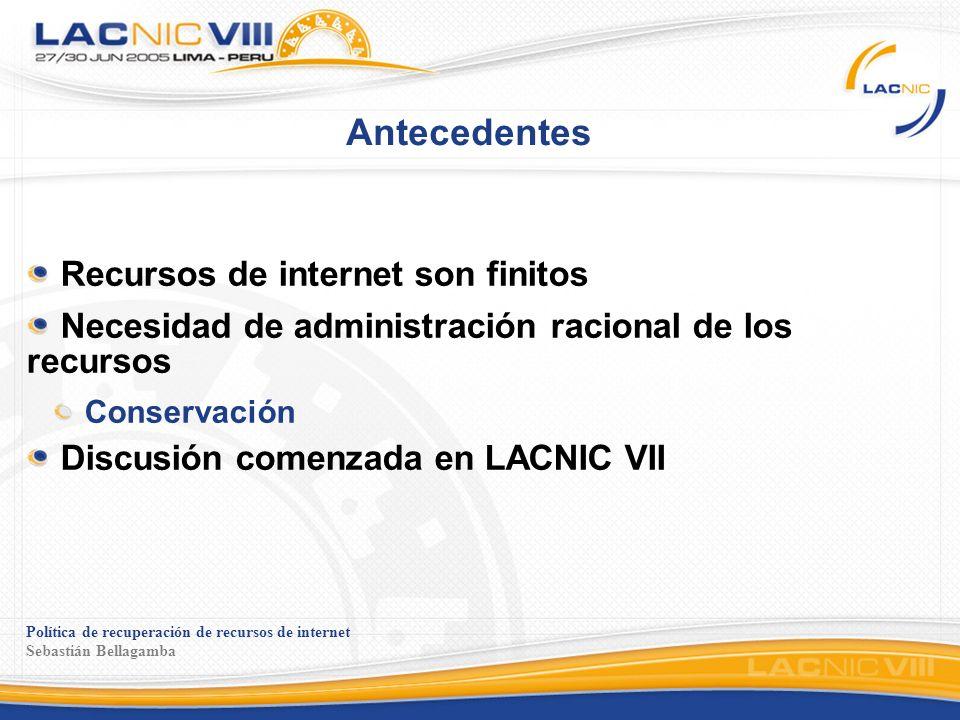 Política de recuperación de recursos de internet Sebastián Bellagamba Antecedentes Recursos de internet son finitos Necesidad de administración racion