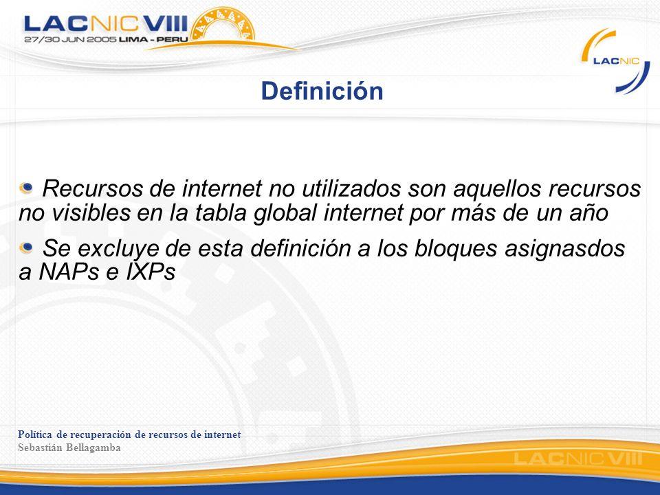 Política de recuperación de recursos de internet Sebastián Bellagamba Situación actual Existen 614 asignaciones de bloques IPv4 que no son visibles, de acuerdo a la definición De éstos, 595 son bloques legados (97%) Existen 121 ASNs de los que no se tiene información (ni contactos, ni pagos) 40 son utilizados 80 no son utilizados