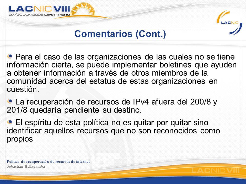 Política de recuperación de recursos de internet Sebastián Bellagamba Comentarios (Cont.) Para el caso de las organizaciones de las cuales no se tiene