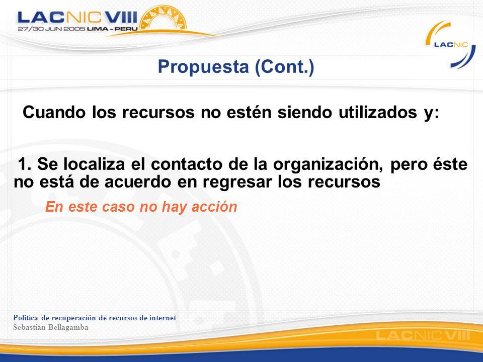 Política de recuperación de recursos de internet Sebastián Bellagamba Propuesta (cont.) Cuando los recursos no estén siendo utilizados y: 2.