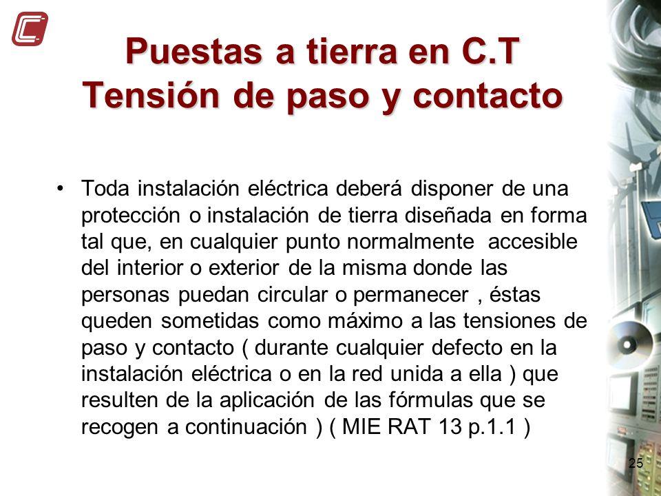 25 Puestas a tierra en C.T Tensión de paso y contacto Toda instalación eléctrica deberá disponer de una protección o instalación de tierra diseñada en