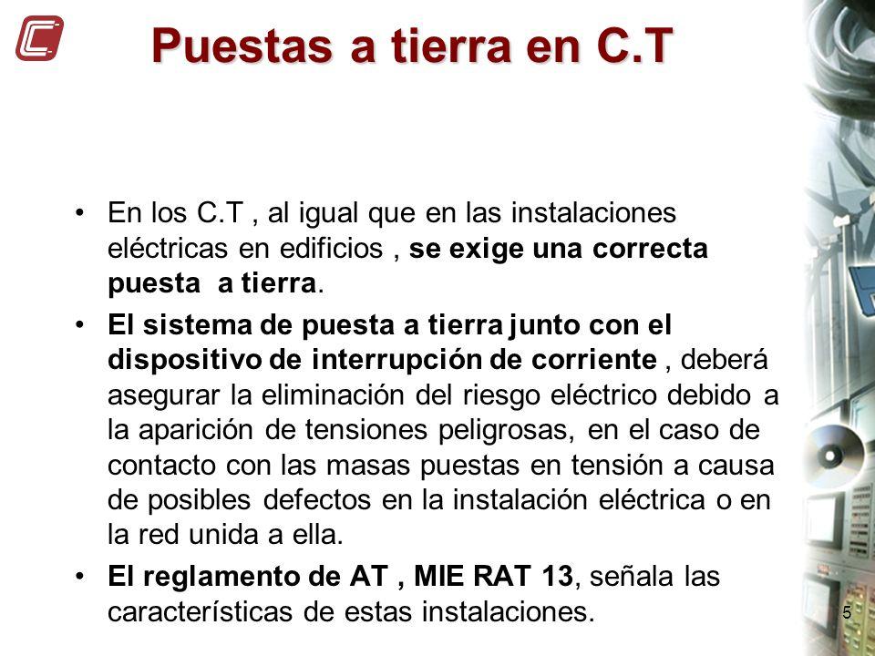 5 Puestas a tierra en C.T En los C.T, al igual que en las instalaciones eléctricas en edificios, se exige una correcta puesta a tierra. El sistema de
