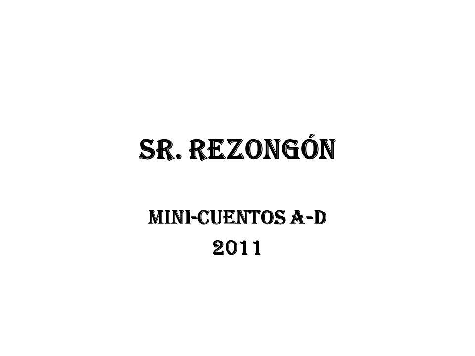Sr. Rezongón Mini-cuentos A-D 2011