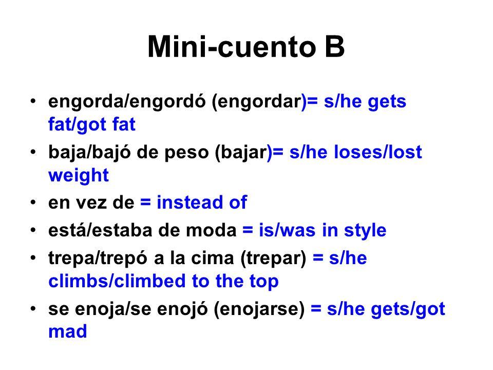 Mini-cuento B engorda/engordó (engordar)= s/he gets fat/got fat baja/bajó de peso (bajar)= s/he loses/lost weight en vez de = instead of está/estaba d