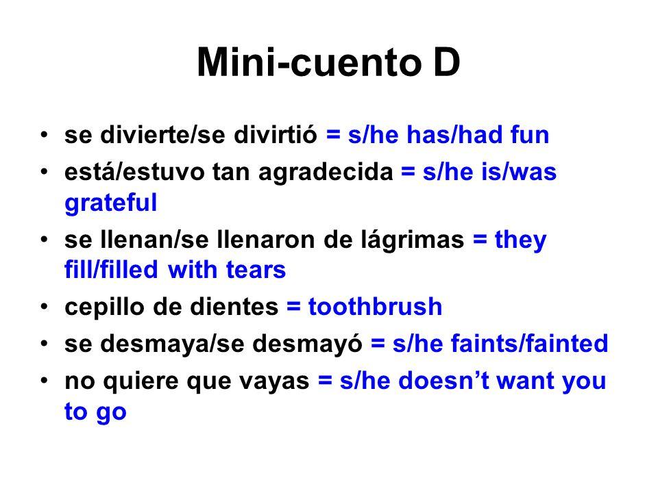 Mini-cuento D se divierte/se divirtió = s/he has/had fun está/estuvo tan agradecida = s/he is/was grateful se llenan/se llenaron de lágrimas = they fi