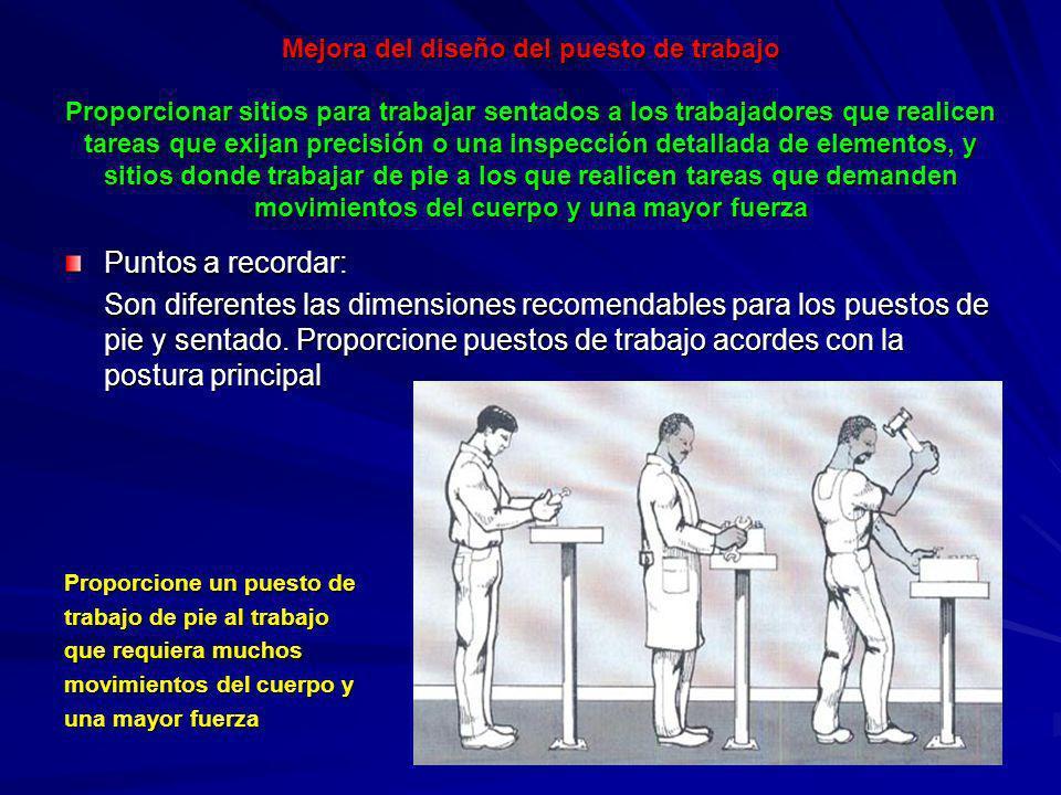Mejora del diseño del puesto de trabajo Proporcionar sitios para trabajar sentados a los trabajadores que realicen tareas que exijan precisión o una i
