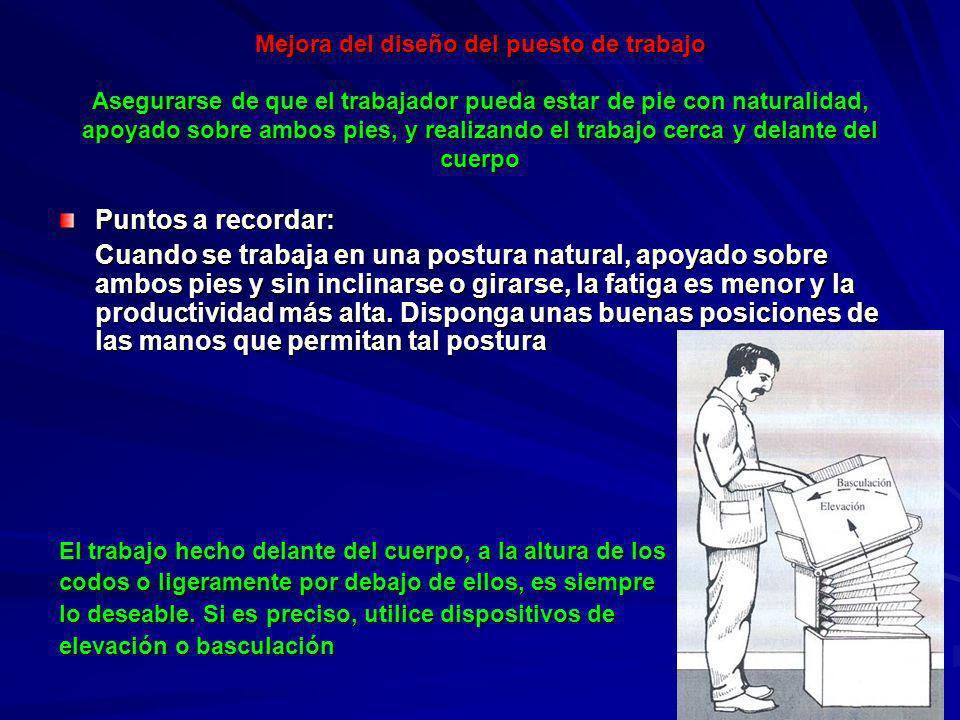 Mejora del diseño del puesto de trabajo Asegurarse de que el trabajador pueda estar de pie con naturalidad, apoyado sobre ambos pies, y realizando el