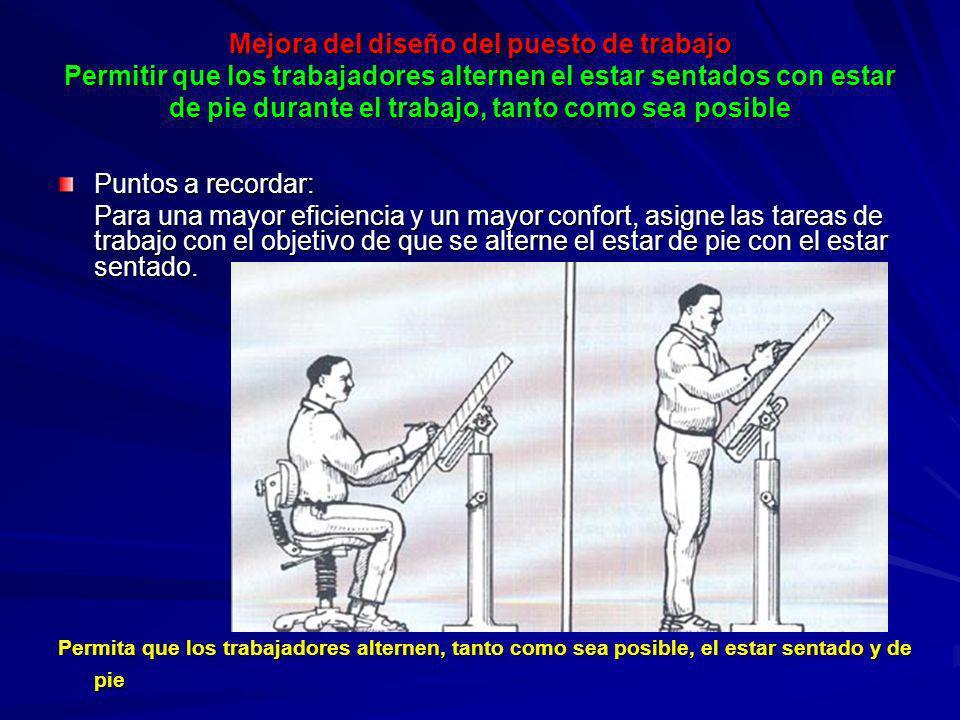 Mejora del diseño del puesto de trabajo Permitir que los trabajadores alternen el estar sentados con estar de pie durante el trabajo, tanto como sea p