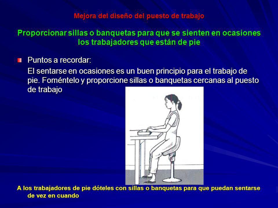 Mejora del diseño del puesto de trabajo Proporcionar sillas o banquetas para que se sienten en ocasiones los trabajadores que están de pie Mejora del