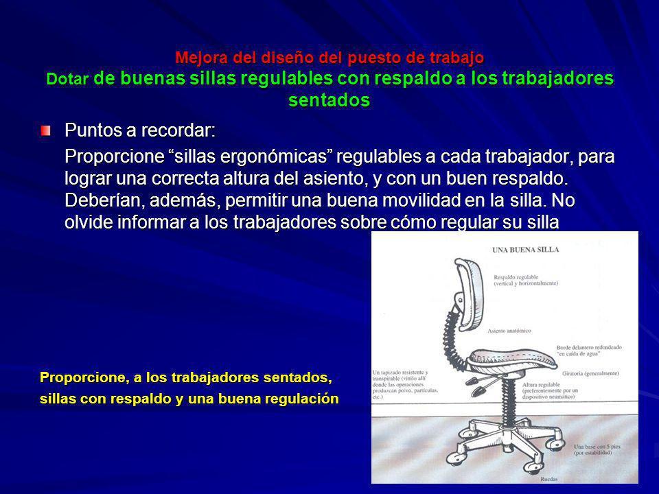 Mejora del diseño del puesto de trabajo Dotar de buenas sillas regulables con respaldo a los trabajadores sentados Mejora del diseño del puesto de tra
