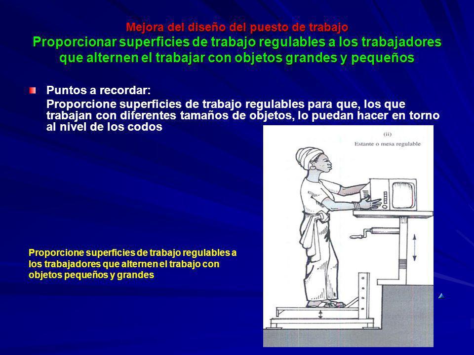 Mejora del diseño del puesto de trabajo Proporcionar superficies de trabajo regulables a los trabajadores que alternen el trabajar con objetos grandes