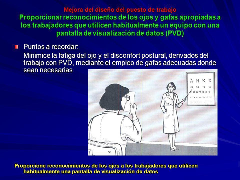 Mejora del diseño del puesto de trabajo Proporcionar reconocimientos de los ojos y gafas apropiadas a los trabajadores que utilicen habitualmente un e