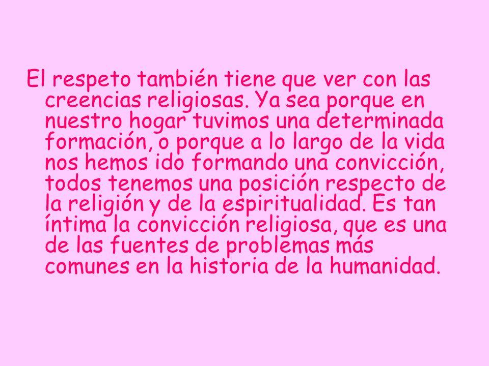El respeto también tiene que ver con las creencias religiosas. Ya sea porque en nuestro hogar tuvimos una determinada formación, o porque a lo largo d
