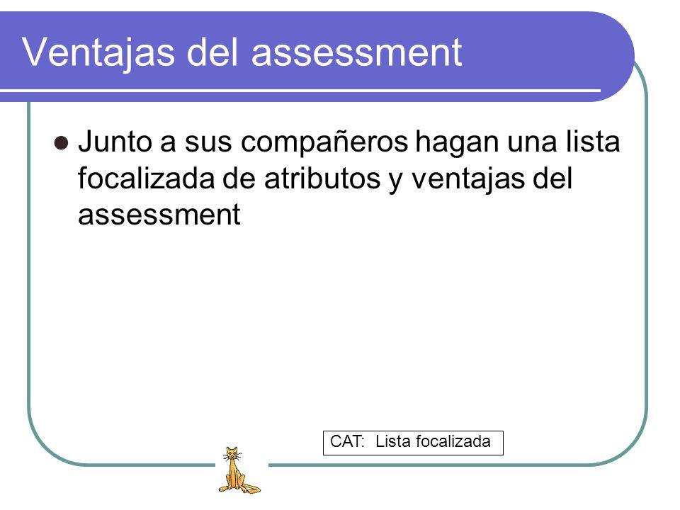 Ventajas del assessment Junto a sus compañeros hagan una lista focalizada de atributos y ventajas del assessment CAT: Lista focalizada