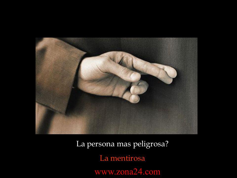 La persona mas peligrosa? La mentirosa www.zona24.com