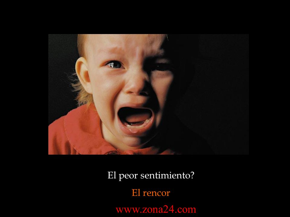 El peor sentimiento? El rencor www.zona24.com