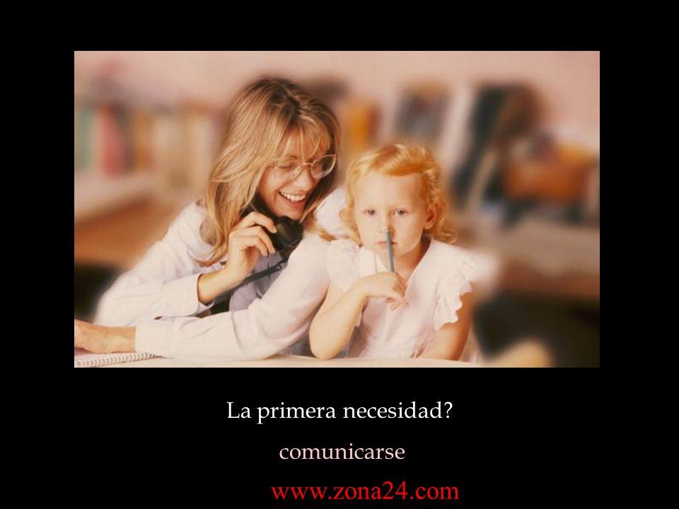 La primera necesidad? comunicarse www.zona24.com