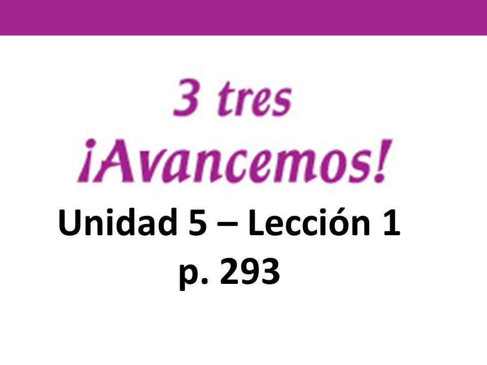 Unidad 5 – Lección 1 p. 293