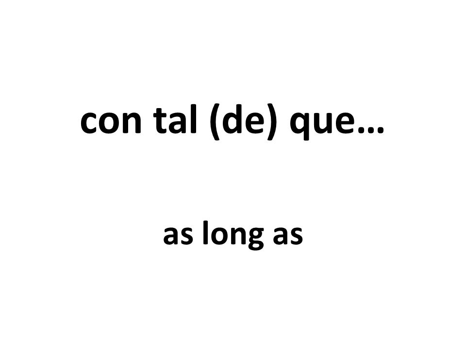 con tal (de) que… as long as
