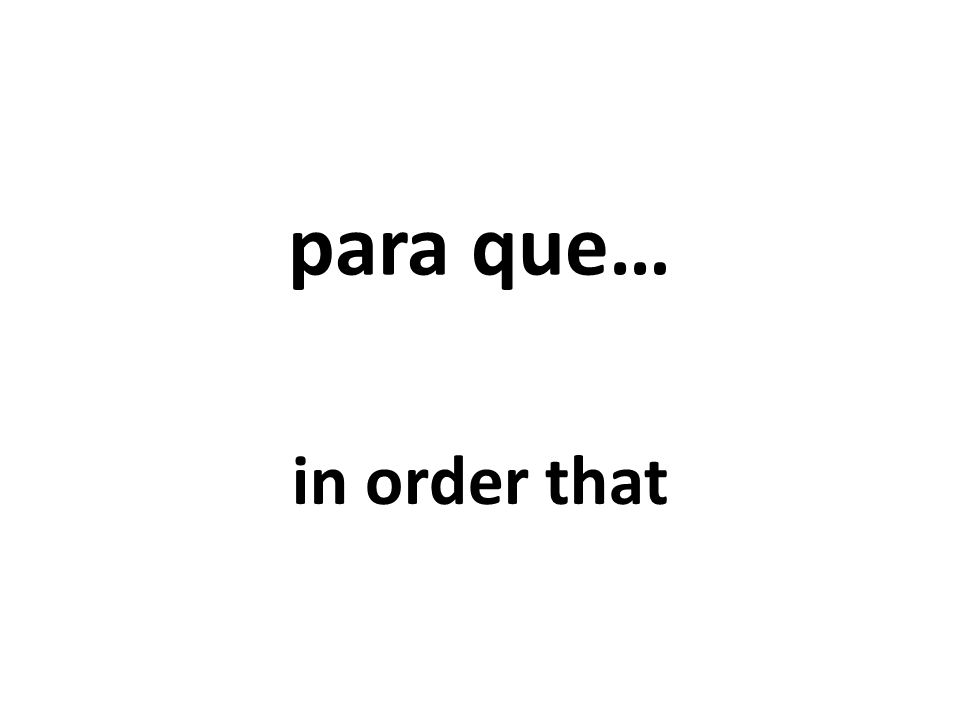 para que… in order that