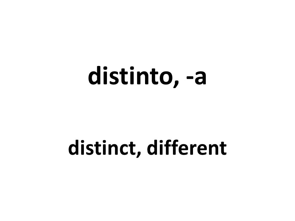 distinto, -a distinct, different