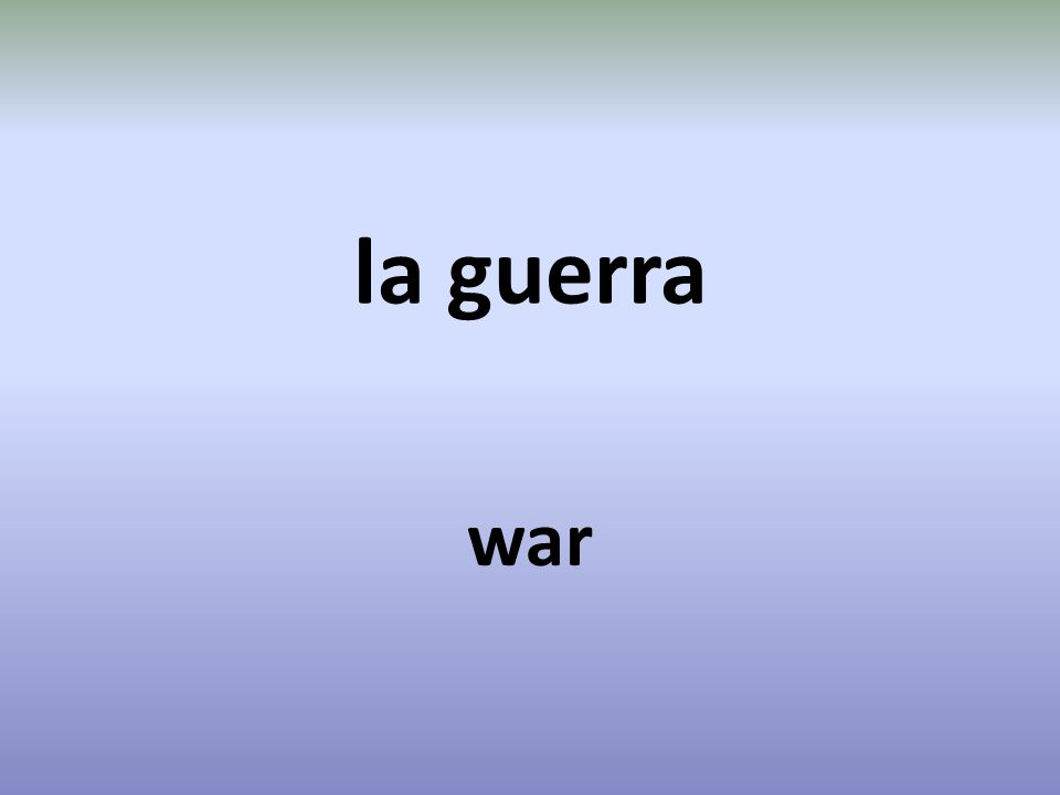 la guerra war