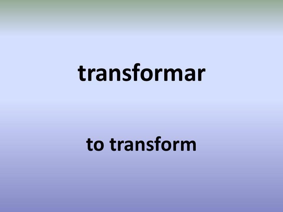 transformar to transform