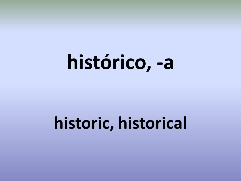 histórico, -a historic, historical