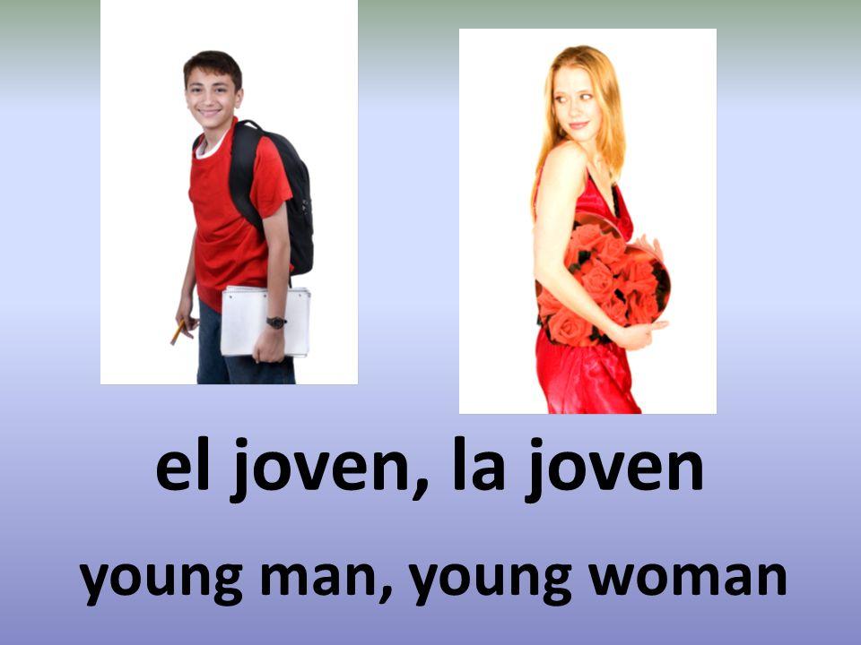 el joven, la joven young man, young woman