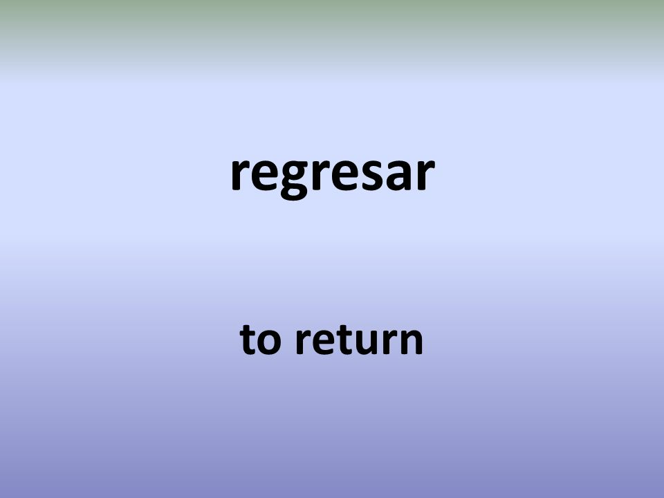 regresar to return
