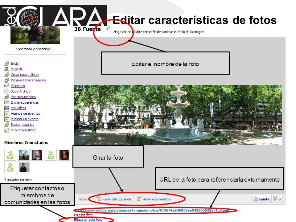 Editar características de fotos Editar el nombre de la foto Girar la foto URL de la foto para referenciarla externamente Etiquetar contactos o miembro